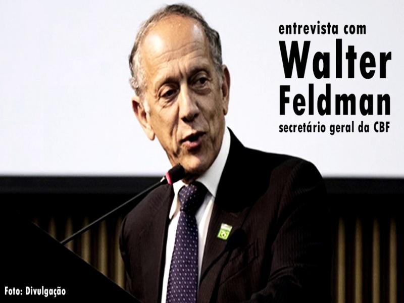 Entrevista com Dr. Walter Feldman, secretário geral da CBF